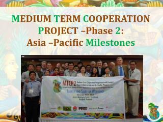 M EDIUM  T ERM  C OOPERATION  P ROJECT –Phase  2 :  Asia –Pacific  Milestones