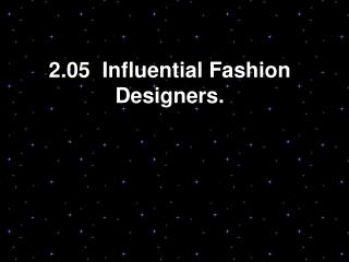 2.05  Influential Fashion Designers.