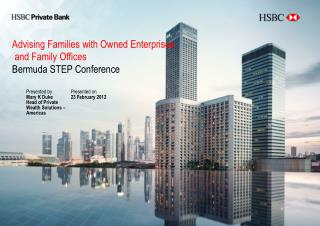 Advising Families with Owned Enterprises  and Family Offices Bermuda STEP Conference