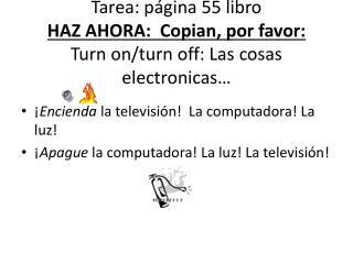 ¡ Encienda  la  televisión !  La  computadora ! La  luz !