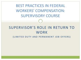 BEST PRACTICES IN FEDERAL WORKERS' COMPENSATION:  SUPERVISORY COURSE