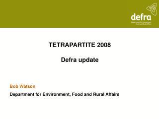 TETRAPARTITE 2008 Defra update
