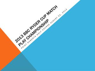 2013 BBC RYDER  CUp  MATCH PLAY CHAMPIONSHIP