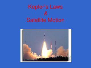 Kepler ' s Laws  & Satellite Motion