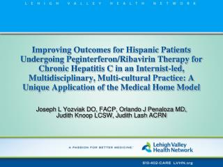 Joseph L Yozviak DO, FACP, Orlando J Penaloza MD, Judith Knoop LCSW, Judith Lash ACRN