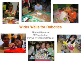 Wider Walls for Robotics Mitchel Resnick MIT Media Lab Playful Invention Company