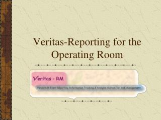 Veritas-Reporting for the Operating Room