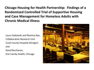 Laura Sadowski and Romina Kee, Collaborative Research Unit  Cook County Hospital (Stroger)  and