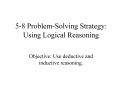 5-8 Problem-Solving Strategy: Using Logical Reasoning