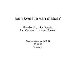 Een kwestie van status? Eric Gerding,  Jos Settels,   Bart Vermeer & Lourens Touwen
