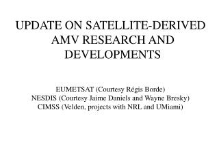 UPDATE ON SATELLITE-DERIVED  amv  RESEARCH AND DEVELOPMENTS EUMETSAT (Courtesy  Régis Borde )