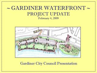 ~ GARDINER WATERFRONT ~ PROJECT UPDATE February 4, 2009