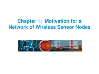 Chapter 1:  Motivation for a Network of Wireless Sensor Nodes