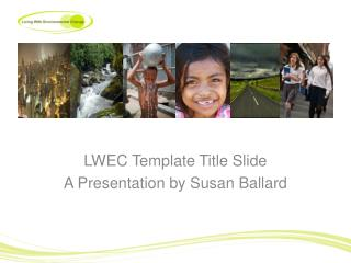 LWEC Template Title Slide A Presentation by Susan Ballard