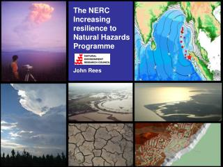 The NERC Increasing resilience to Natural Hazards Programme John Rees