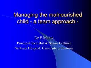 Managing the malnourished child - a team approach -