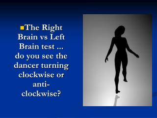 The Right Brain vs Left Brain test ... do you see the dancer turning clockwise or anti-clockwise?