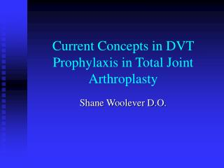 Current Concepts in DVT Prophylaxis in Total Joint Arthroplasty