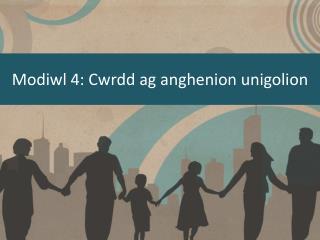 Modiwl 4: Cwrdd ag anghenion unigolion