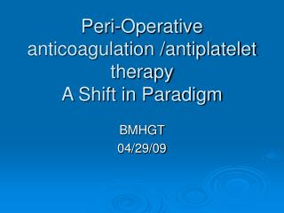 Peri-Operative anticoagulation /antiplatelet therapy A Shift in Paradigm