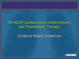 7th ACCP Conference on Antithrombotic and Thrombolytic Therapy: