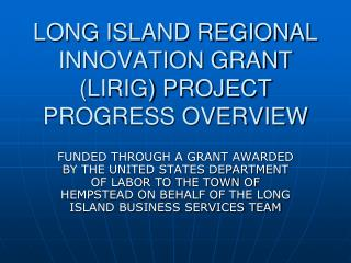 LONG ISLAND REGIONAL INNOVATION GRANT (LIRIG) PROJECT PROGRESS OVERVIEW