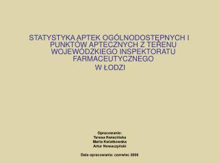 Opracowanie: Teresa Kwiecińska Marta Kwiatkowska Artur Nowaczyński Data opracowania: czerwiec 2006