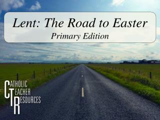 Lent: The Road to Easter Primary Edition