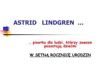 ASTRID   LINDGREN  …