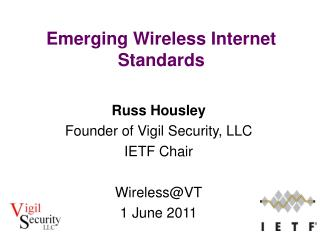 Russ Housley Founder of Vigil Security, LLC IETF Chair Wireless@VT 1 June 2011