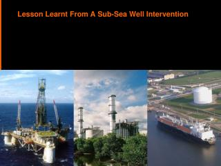 Lesson Learnt From A Sub-Sea Well Intervention