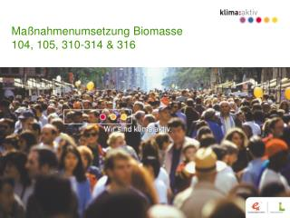 Ma�nahmenumsetzung Biomasse 104, 105, 310-314 & 316