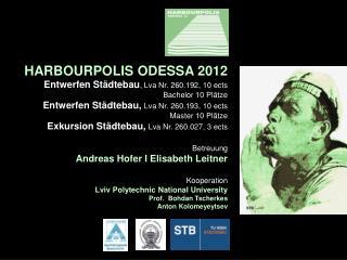 HARBOURPOLIS ODESSA 2012 Entwerfen Städtebau , Lva Nr. 260.192, 10 ects Bachelor 10 Plätze