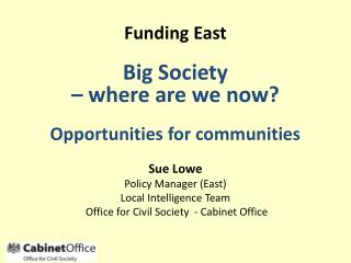Funding East  Big Society  – where are we now? Opportunities for communities