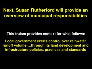 Next, Susan Rutherford will provide an overview of municipal responsibilities