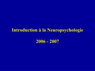 Introduction   la Neuropsychologie  2006 - 2007