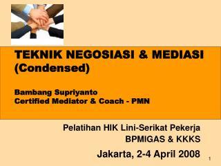 TEKNIK NEGOSIASI & MEDIASI (Condensed) Bambang Supriyanto Certified Mediator & Coach - PMN
