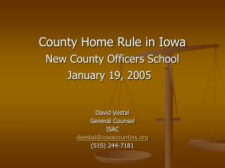 County Home Rule in Iowa  New County Officers School January 19, 2005 David Vestal
