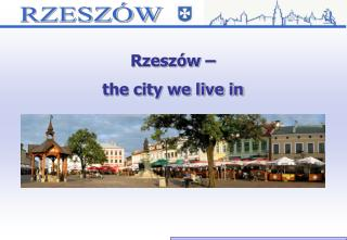 Rzeszów –  the city we live in