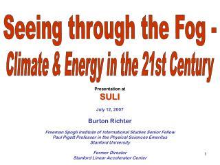 Presentation at SULI July 12, 2007 Burton Richter