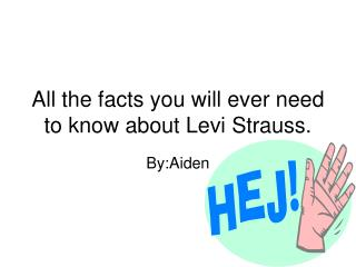 All the facts you will ever need to know about Levi Strauss.