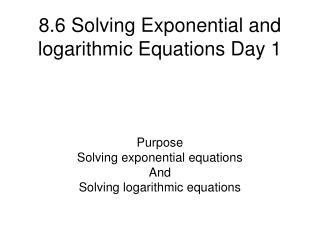 8.6 Solving Exponential and logarithmic Equations Day 1
