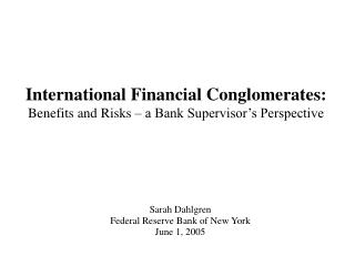 International Financial Conglomerates: Benefits and Risks � a Bank Supervisor�s Perspective