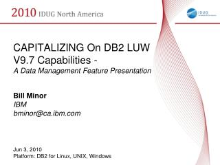 CAPITALIZING On DB2 LUW  V9.7 Capabilities -  A Data Management Feature Presentation