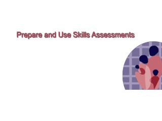 Prepare and Use Skills Assessments
