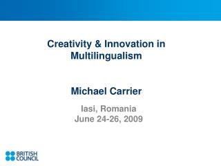 Creativity & Innovation in Multilingualism Michael Carrier