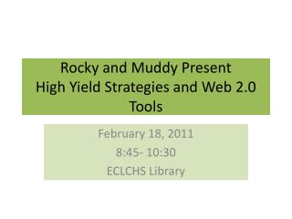 Rocky and Muddy Present  High Yield Strategies and Web 2.0 Tools