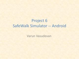 Project 6 SafeWalk  Simulator -- Android