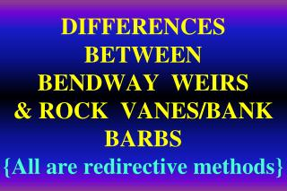 DIFFERENCES  BETWEEN   BENDWAY  WEIRS & ROCK  VANES/BANK BARBS {All are  redirective  methods}