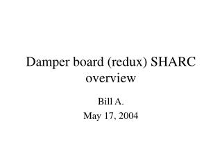 Damper board (redux) SHARC overview